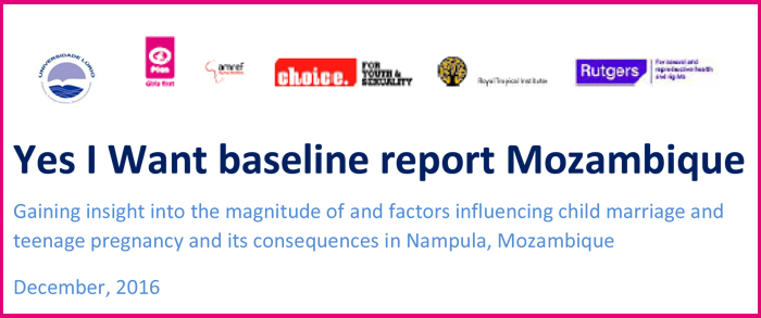 Yes I Want baseline report Mozambique: Gaining insight into the magnitude of and factors influencing child marriage and teenage pregnancy and its consequences in Nampula, Mozambique